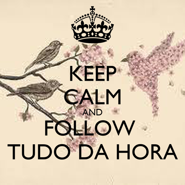 KEEP CALM AND FOLLOW  TUDO DA HORA