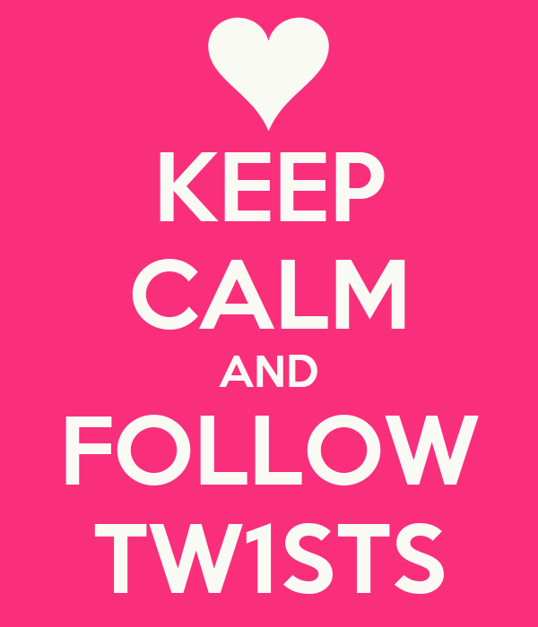 KEEP CALM AND FOLLOW TW1STS