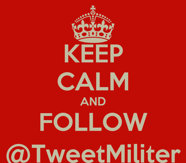 KEEP CALM AND FOLLOW @TweetMiliter
