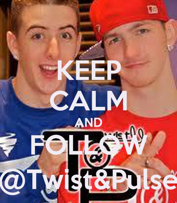 KEEP CALM AND FOLLOW @Twist&Pulse