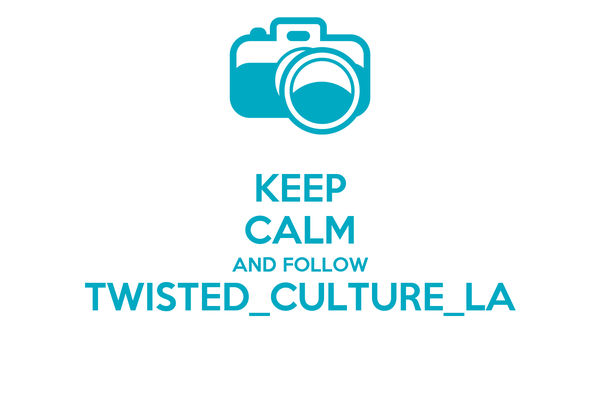 KEEP CALM AND FOLLOW TWISTED_CULTURE_LA