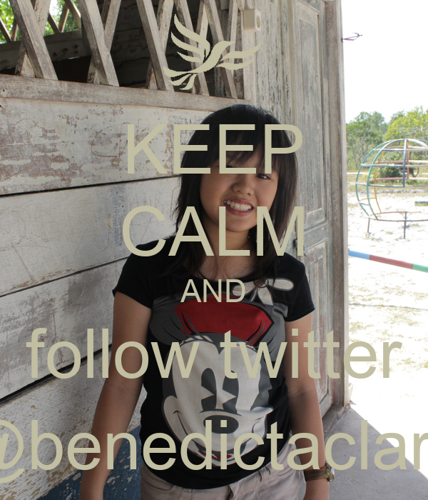 KEEP CALM AND follow twitter @benedictaclara