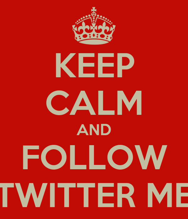 KEEP CALM AND FOLLOW TWITTER ME