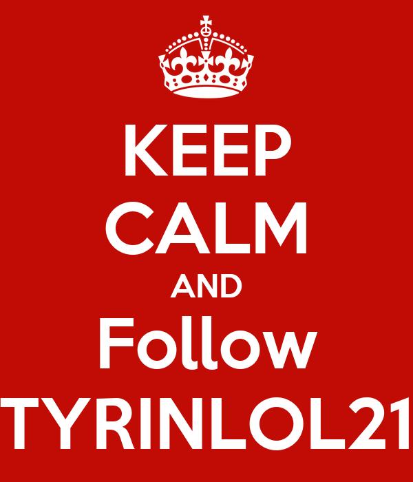 KEEP CALM AND Follow TYRINLOL21