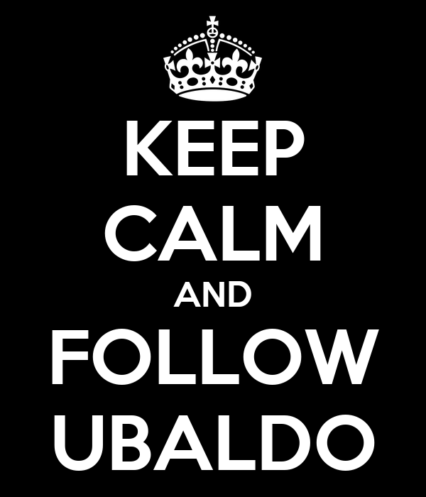 KEEP CALM AND FOLLOW UBALDO