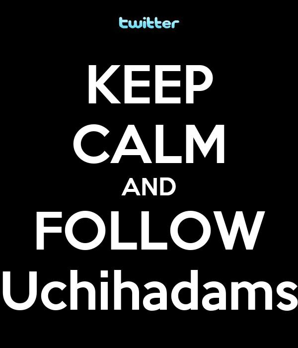 KEEP CALM AND FOLLOW Uchihadams