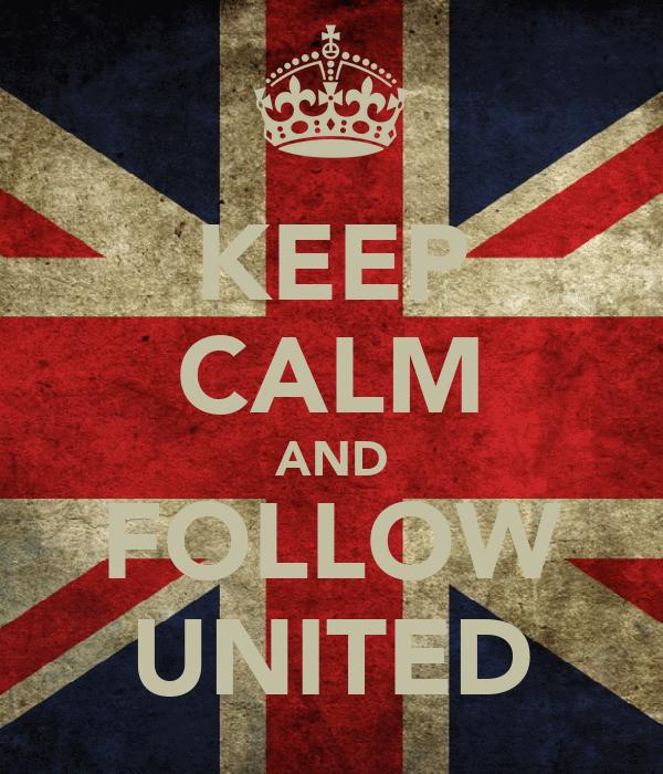 KEEP CALM AND FOLLOW UNITED