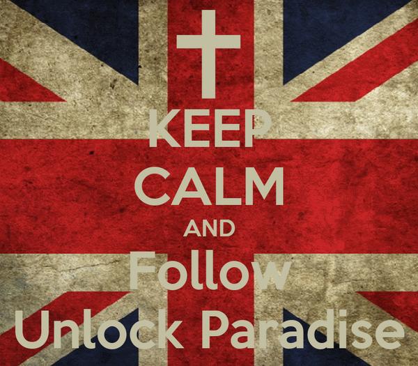 KEEP CALM AND Follow Unlock Paradise