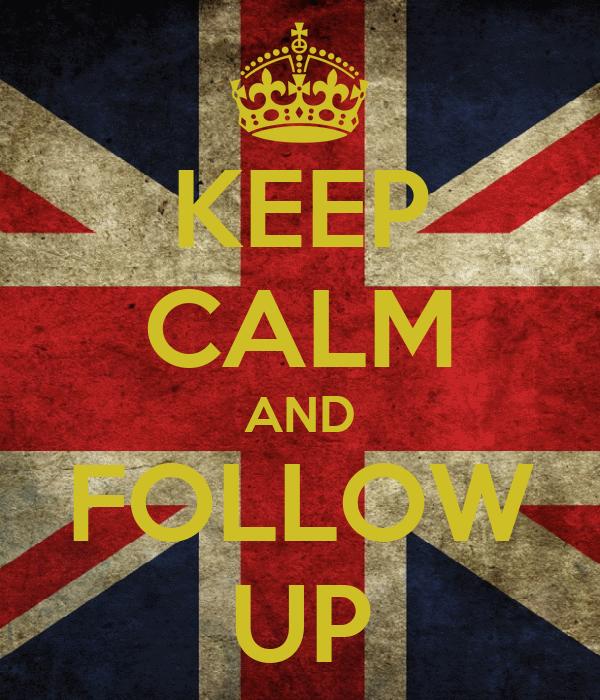 KEEP CALM AND FOLLOW UP