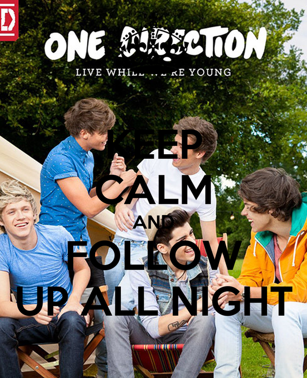 KEEP CALM AND FOLLOW UP ALL NIGHT