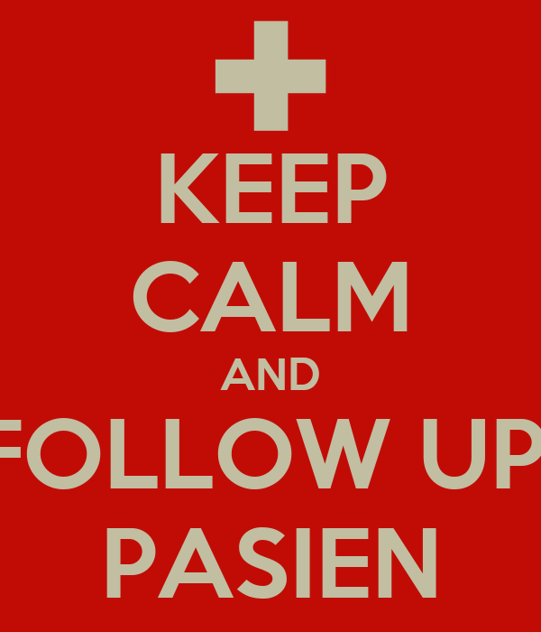 KEEP CALM AND FOLLOW UP  PASIEN