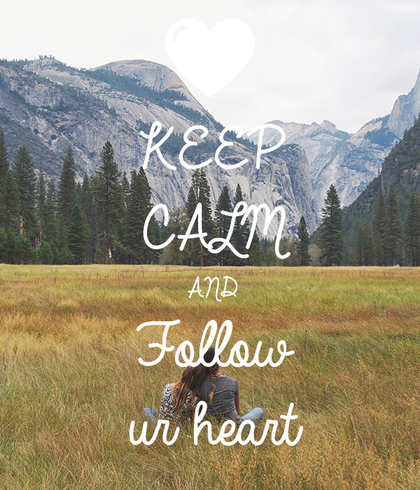 KEEP CALM AND Follow  ur heart