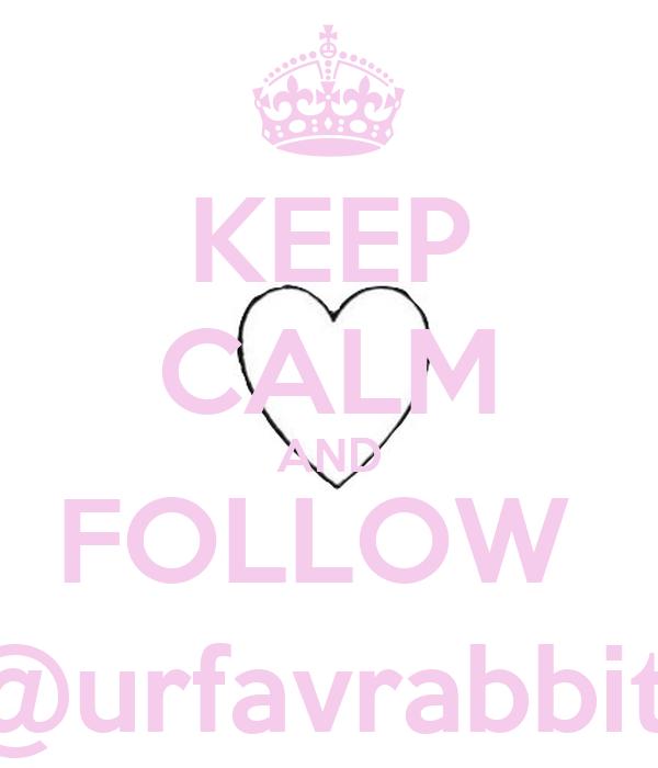 KEEP CALM AND FOLLOW  @urfavrabbit