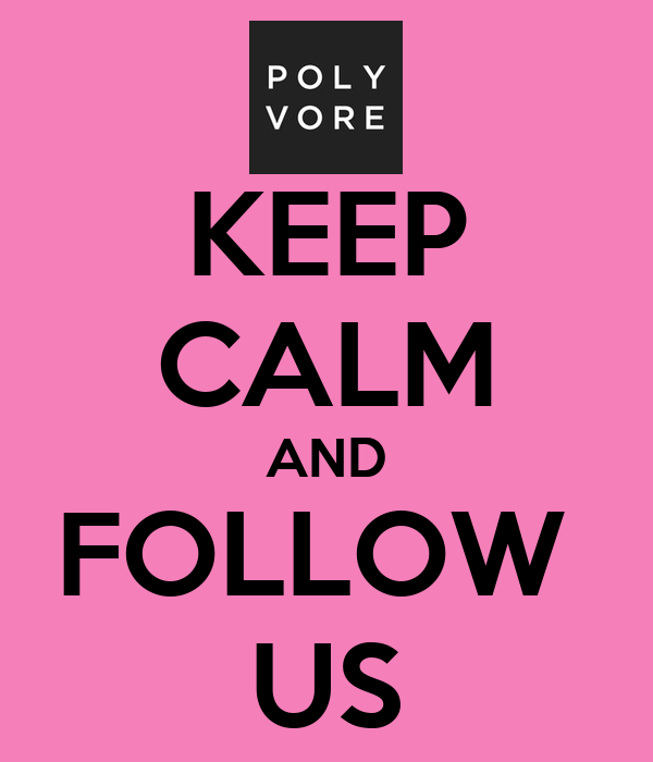 KEEP CALM AND FOLLOW  US
