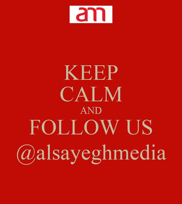 KEEP CALM AND FOLLOW US @alsayeghmedia