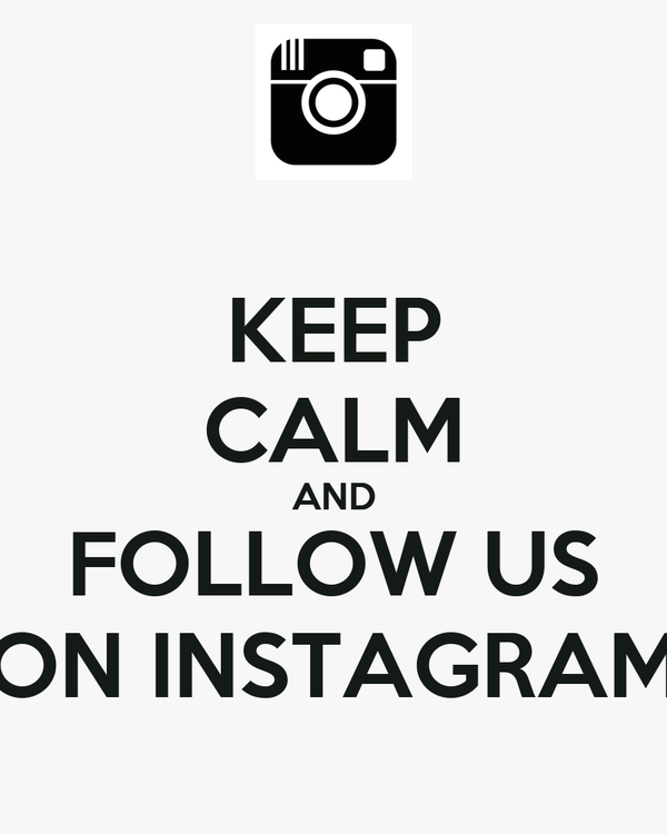 KEEP CALM AND FOLLOW US ON INSTAGRAM