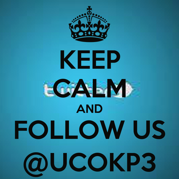 KEEP CALM AND FOLLOW US @UCOKP3