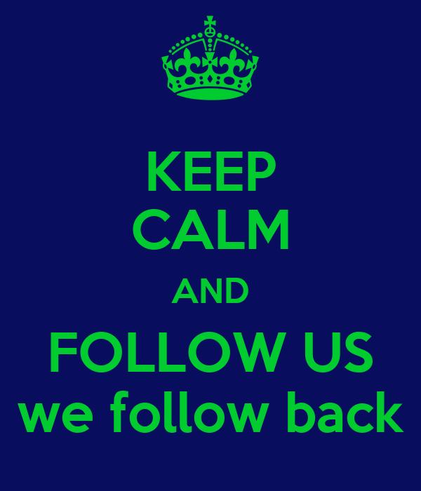 KEEP CALM AND FOLLOW US we follow back