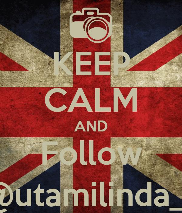 KEEP CALM AND Follow @utamilinda_s