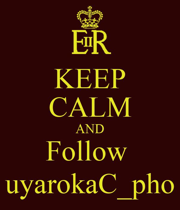 KEEP CALM AND Follow  uyarokaC_pho