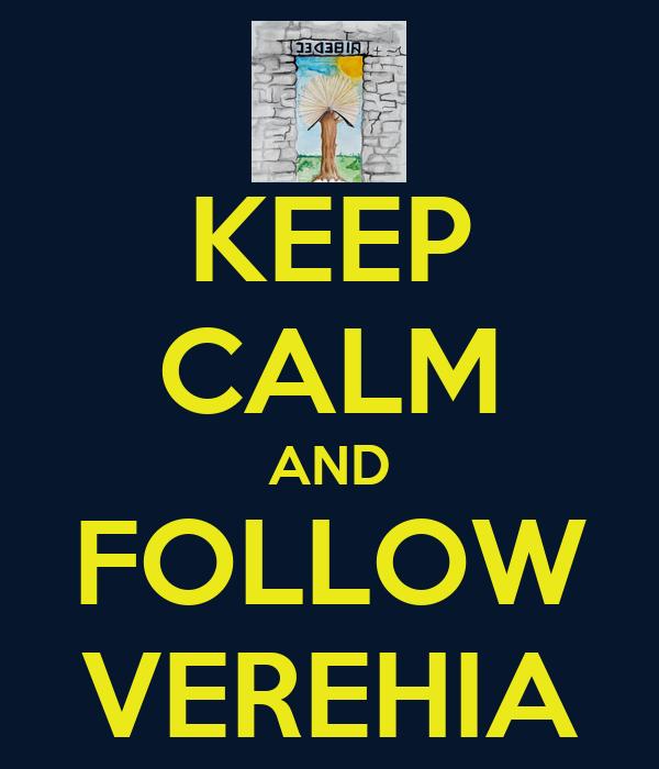 KEEP CALM AND FOLLOW VEREHIA