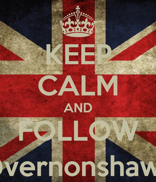 KEEP CALM AND FOLLOW @vernonshawjr