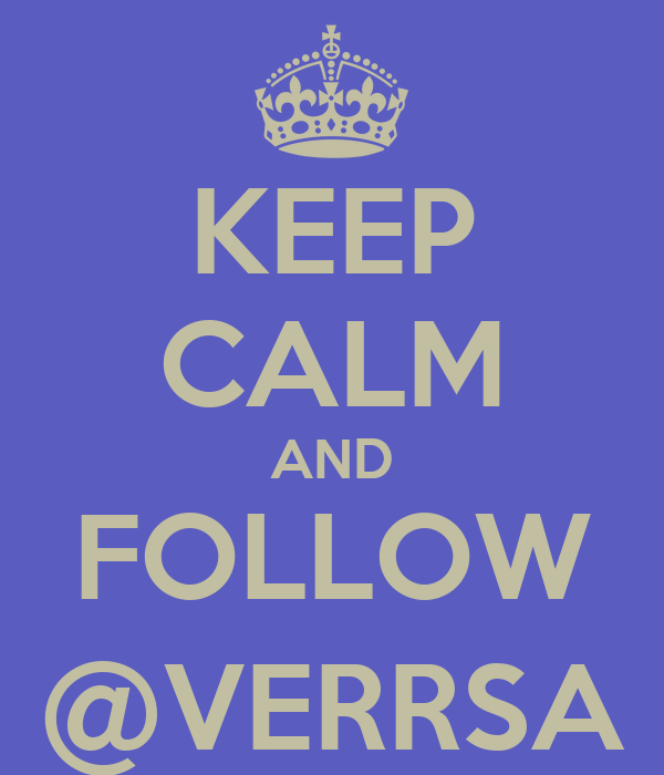 KEEP CALM AND FOLLOW @VERRSA
