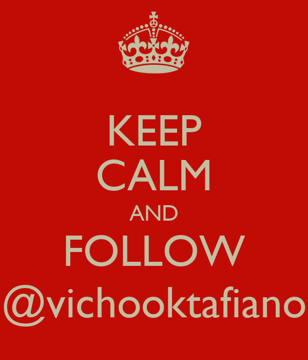 KEEP CALM AND FOLLOW @vichooktafiano