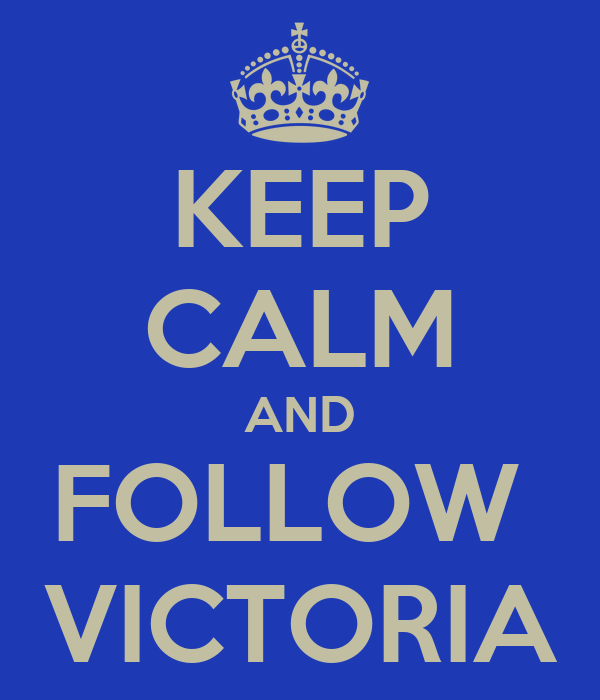 KEEP CALM AND FOLLOW  VICTORIA