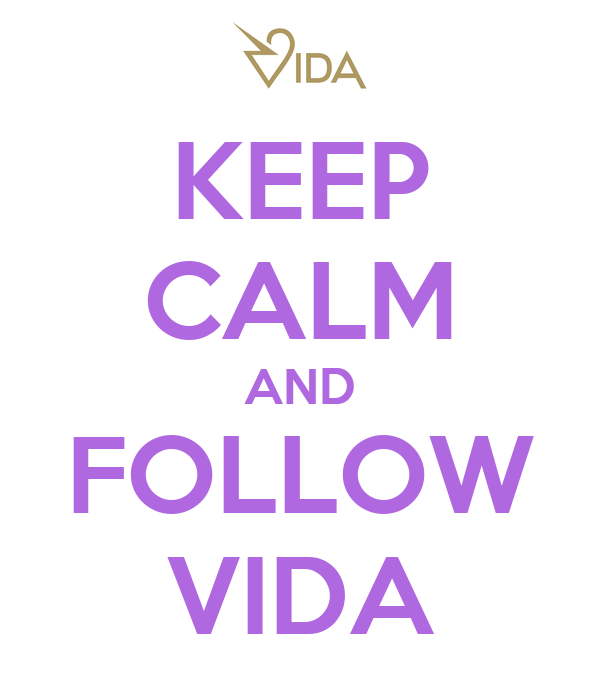KEEP CALM AND FOLLOW VIDA