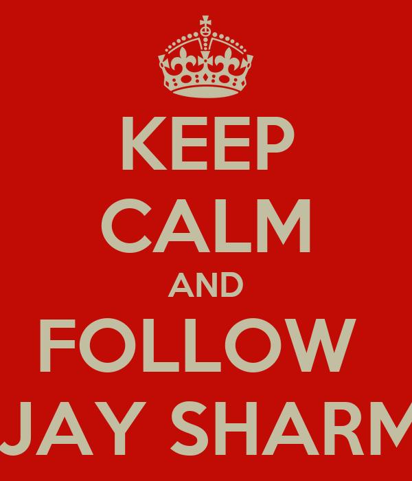 KEEP CALM AND FOLLOW  VIJAY SHARMA