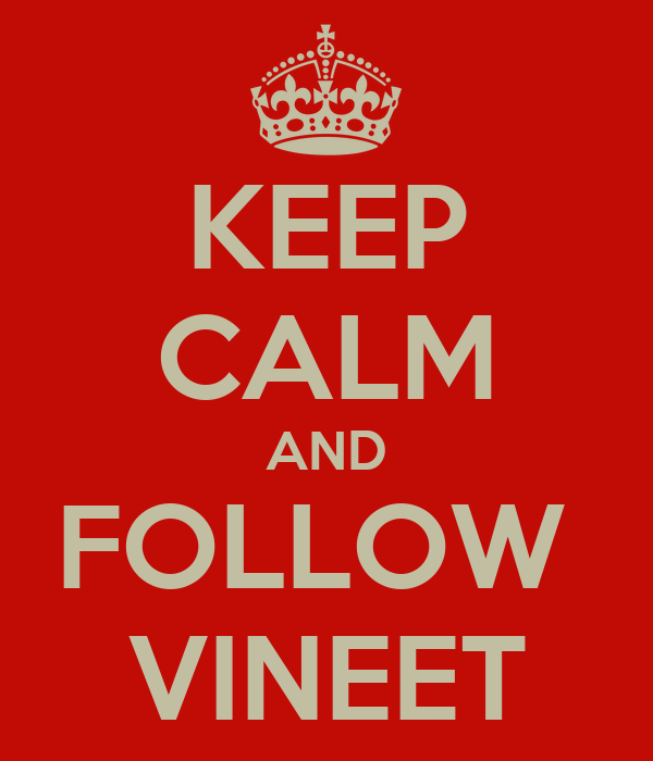 KEEP CALM AND FOLLOW  VINEET