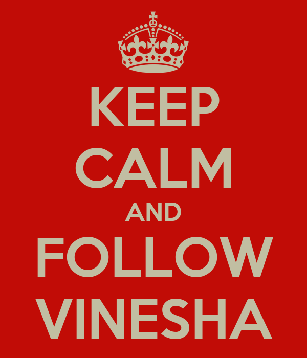 KEEP CALM AND FOLLOW VINESHA