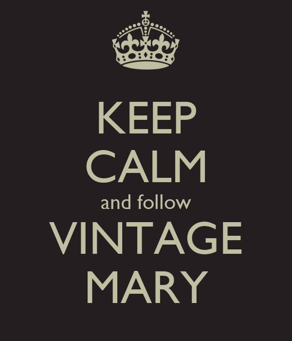 KEEP CALM and follow VINTAGE MARY