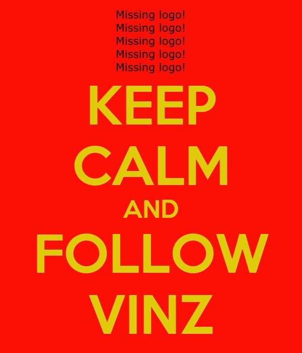 KEEP CALM AND FOLLOW VINZ