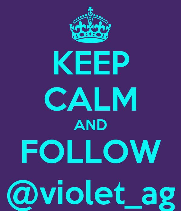 KEEP CALM AND FOLLOW @violet_ag