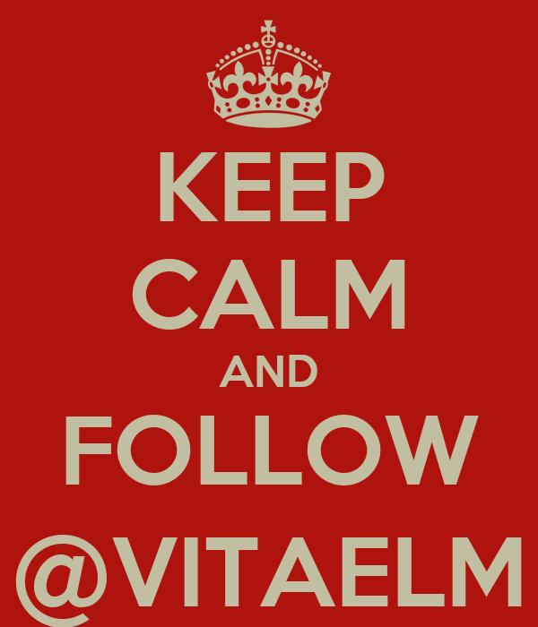 KEEP CALM AND FOLLOW @VITAELM
