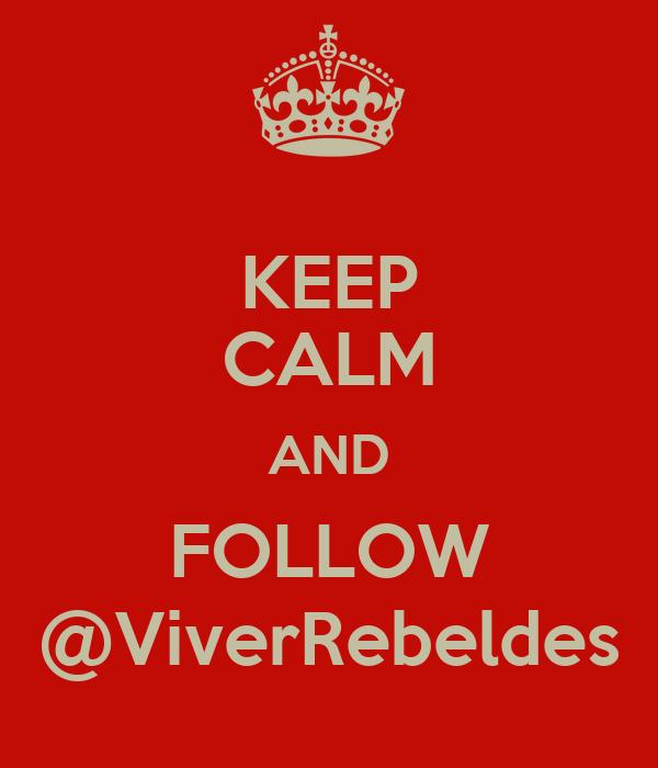 KEEP CALM AND FOLLOW @ViverRebeldes