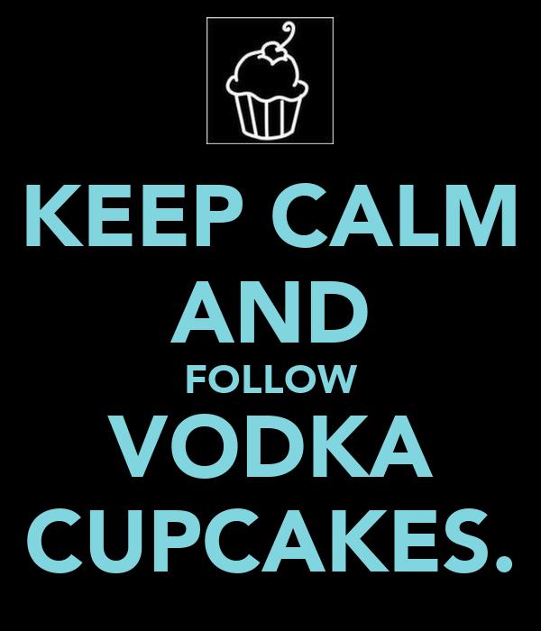 KEEP CALM AND FOLLOW VODKA CUPCAKES.
