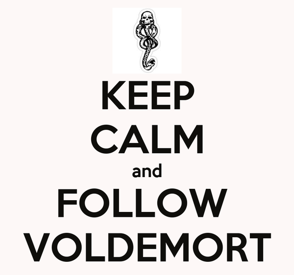 KEEP CALM and FOLLOW  VOLDEMORT
