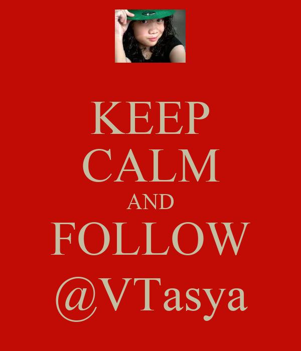 KEEP CALM AND FOLLOW @VTasya