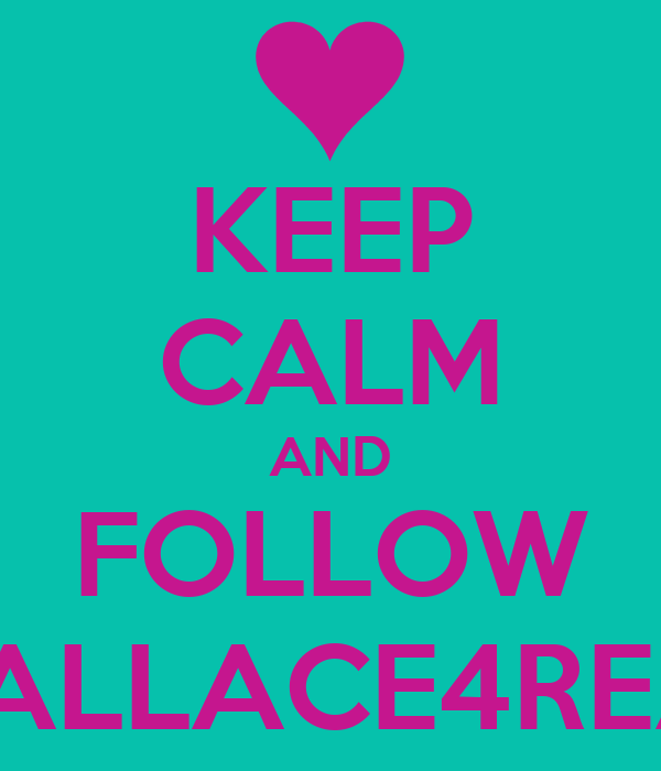 KEEP CALM AND FOLLOW WALLACE4REAL