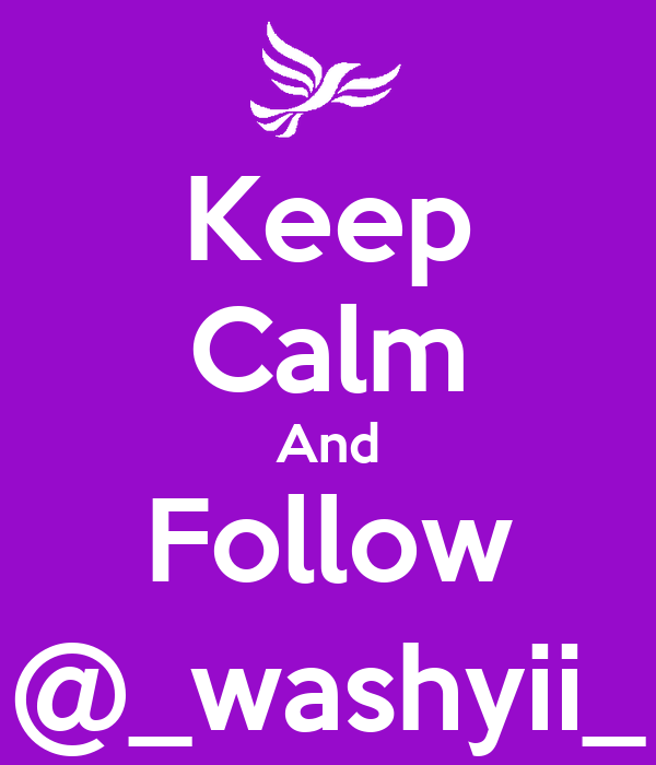Keep Calm And Follow @_washyii_