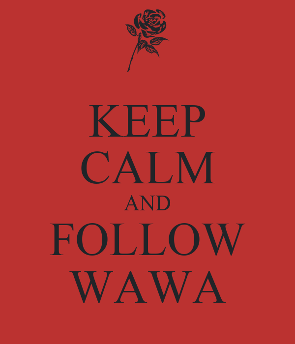 KEEP CALM AND FOLLOW WAWA
