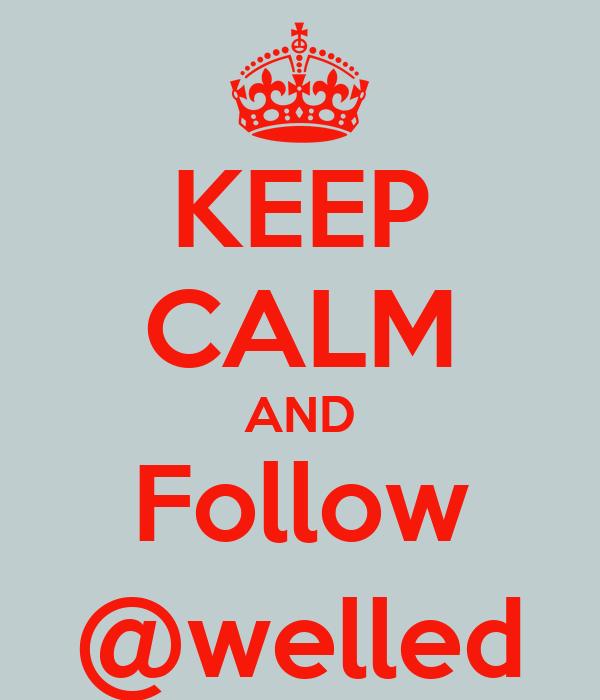 KEEP CALM AND Follow @welled