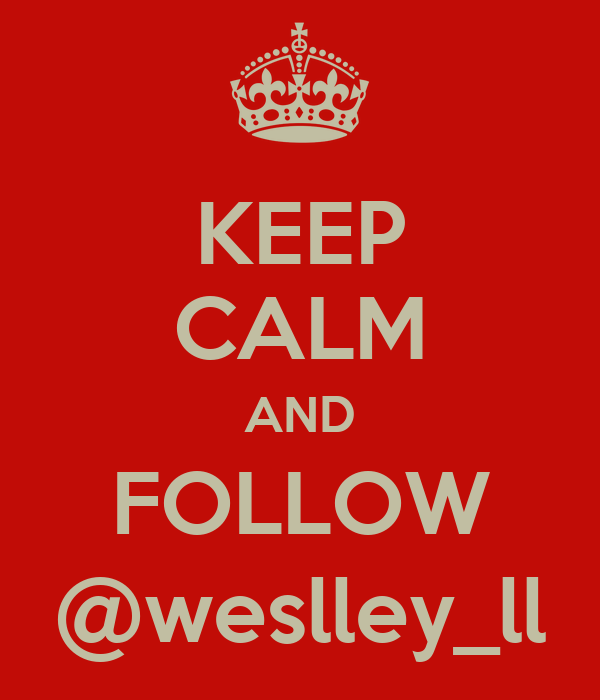 KEEP CALM AND FOLLOW @weslley_ll