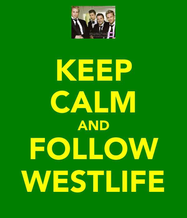 KEEP CALM AND FOLLOW WESTLIFE