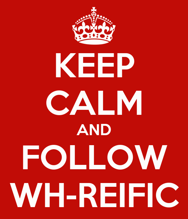 KEEP CALM AND FOLLOW WH-REIFIC