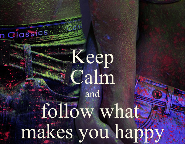 Keep Calm and follow what  makes you happy