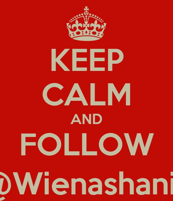 KEEP CALM AND FOLLOW @Wienashania